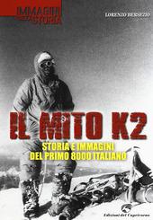 Il mito K2. Storia e immagini del primo 8000 italiano