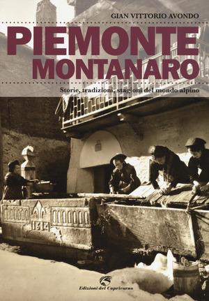 Piemonte montanaro. Storie, tradizioni, stagioni del mondo alpino