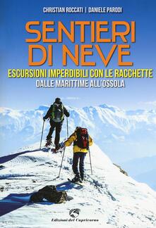 Sentieri di neve. Escursioni imperdibili con le racchette dalle Marittime all'Ossola - Christian Roccati,Daniele Parodi - copertina