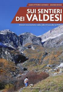 Sui sentieri dei valdesi. Itinerari escursionistici dalla valle di Susa alla val Pellice