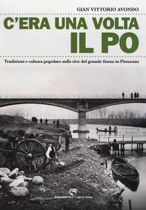 C'era una volta il Po. Tradizioni e cultura popolare sulle rive del grande fiume in Piemonte