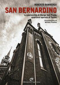 Libro San Bernardino. La parrocchia di Borgo San Paolo, quartiere operaio di Torino Roberto Bamberga