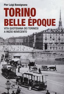 Torino Belle Époque. Vita quotidiana dei torinesi a inizio Novecento. Ediz. illustrata - Pier Luigi Bassignana - copertina