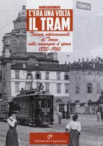 C'era una volta il tram. Tranvie intercomunali di Torino nelle immagine d'epoca 1880-1950