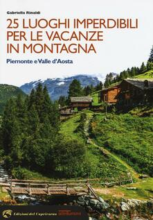 25 luoghi imperdibili per le vacanze in montagna. Piemonte e Valle d'Aosta - Gabriella Rinaldi - copertina