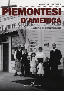 Piemontesi d'America. Storie di emigrazione - Giancarlo Libert - copertina