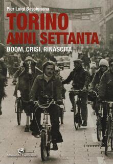 Rallydeicolliscaligeri.it Torino anni Settanta. Boom, crisi, rinascita. Ediz. a colori Image