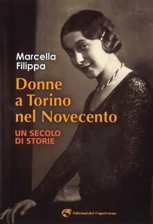 Donne a Torino nel Novecento. Un secolo di storie - Marcella Filippa - copertina