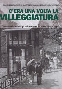 C'era una volta la villeggiatura. Vacanze d'altri tempi in Piemonte fra montagna e laghi. Ediz. a colori