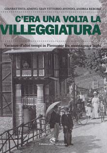 Cera una volta la villeggiatura. Vacanze daltri tempi in Piemonte fra montagna e laghi. Ediz. a colori.pdf