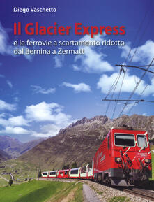 Capturtokyoedition.it Il Glacier Express e le ferrovie a scartamento ridotto dal Bernina a Zermatt. Ediz. a colori Image