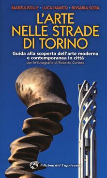 L' arte nelle strade di Torino. Guida e scoperta dell'arte moderna e contemporanea in città - Marzia Bolle,Luca Davico,Rosaria Scira - copertina