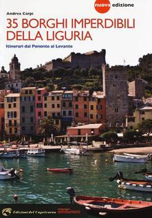 35 borghi imperdibili della Liguria. Itinerari dal Ponente al Levante - Andrea Carpi - copertina