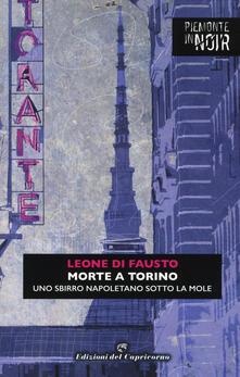 Morte a Torino. Uno sbirro napoletano sotto la Mole - Leone Di Fausto - copertina