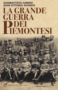 La grande guerra dei piemontesi - Gianbattista Aimino,Gian Vittorio Avondo - copertina
