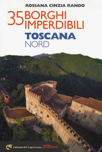 35 borghi imperdibili. Toscana Nord - Rando Rossana Cinzia - wuz.it