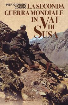 La seconda guerra mondiale in Val di Susa - Pier Giorgio Corino - copertina