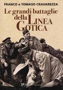 Le grandi battaglie della linea gotica - Franco Cravarezza,Tomaso Cravarezza - copertina