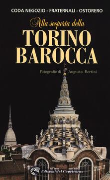 Alla scoperta della Torino barocca - Beatrice Coda Negozio,Roberto Fraternali,Carlo Luigi Ostorero - copertina