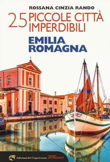 25 piccole città imperdibili dell'Emilia Romagna - Rossana Cinzia Rando - copertina