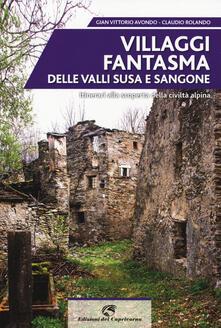 Villaggi fantasma delle valli Susa e Sangone. Itinerari alla scoperta della civiltà alpina.pdf