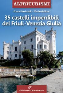 Libro 35 castelli imperdibili del Friuli Venezia Giulia Elena Percivaldi Mario Galloni