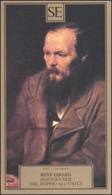 Dostoevskij dal doppio all'unità - René Girard - copertina