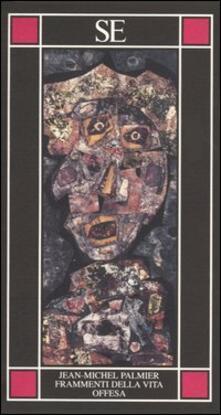 Frammenti della vita offesa - Jean-Michel Palmier - copertina