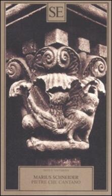 Pietre che cantano. Studi sul ritmo di tre chiostri catalani di stile romanico - Marius Schneider - copertina