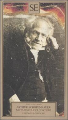 Metafisica dei costumi. Lezioni filosofiche - Arthur Schopenhauer - copertina