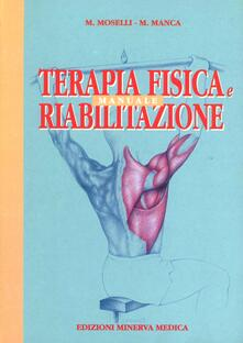 Manuale di terapia fisica e riabilitazione - Mario Moselli,Mario Manca - copertina