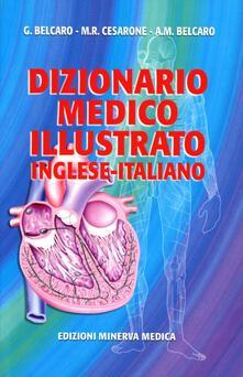 Dizionario medico illustrato. Inglese-italiano - Gianni Belcaro,Maria Rosaria Cesarone,A. M. Belcaro - copertina