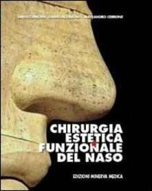 Chirurgia estetica e funzionale del naso. Testo-atlante - Sante Cerrone,Daniela Cerrone,Alessandro Cerrone - copertina