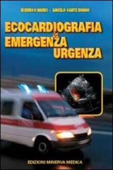 Ecocardiografia in emergenza-urgenza - Federico Nardi,Angelo Sante Bongo - copertina