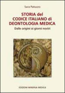 Storia del codice italiano di deontologia medica. Dalle origini ai giorni nostri - Sara Patuzzo - copertina