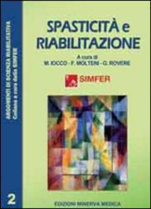 Spasticità e riabilitazione - Maurizio Iocco,Franco Molteni,Giancarlo Rovere - copertina