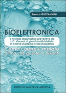 Bioelettronica. Come curare il malato prima che questo lo diventi - Franco Giovannini - copertina