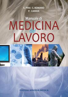 Manuale di medicina del lavoro - Enrico Pira,Canzio Romano,Paolo Carrer - copertina