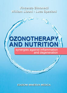 Ozonotherapy and nutrition. Sinergies against inflammation and degeneration - Vincenzo Simonetti,William Liboni,Luca Speciani - copertina