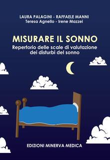 Misurare il sonno. Repertorio delle scale di valutazione dei disturbi del sonno - Laura Palagini,Raffaele Manni,Teresa Agnello - copertina