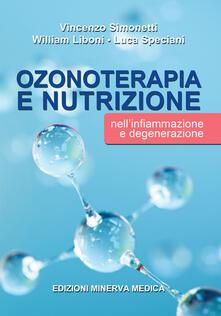 Ozonoterapia e nutrizione nell'infiammazione e degenerazione - Vincenzo Simonetti,William Liboni,Luca Speciani - copertina