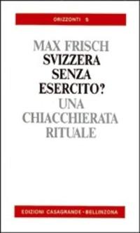 Una Una Svizzera senza esercito? Una chiaccherata rituale - Frisch Max - wuz.it