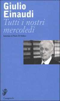 Tutti i nostri mercoledì - Einaudi Giulio - wuz.it