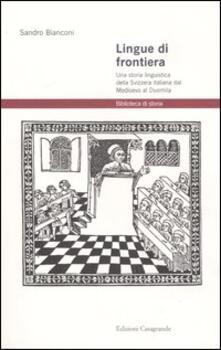Lingue di frontiera. Una storia linguistica della Svizzera italiana dal Medioevo al Duemila - Sandro Bianconi - copertina