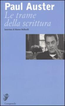 Le trame della scrittura. Intervista di Matteo Bellinelli - Paul Auster,Matteo Bellinelli - copertina