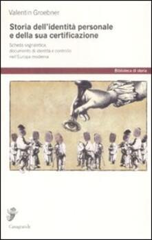 Storia dell'identità personale e della sua certificazione. Scheda segnaletica, documento d'identità e controllo nell'Europa moderna - Valentin Groebner - copertina