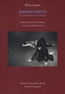 Alberto Canetta. La traversata del teatro. Con DVD video - Pierre Lepori - copertina