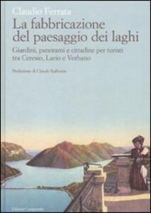 La fabbricazione del paesaggio dei laghi. Giardini, panorami e cittadine per turisti tra Ceresio, Lario e Verbano