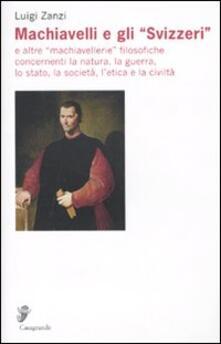 Machiavelli e gli «Svizzeri» e altre «machiavellerie» filosofiche concernenti la natura, la guerra, lo stato, la società, l'etica e la civiltà - Luigi Zanzi - copertina