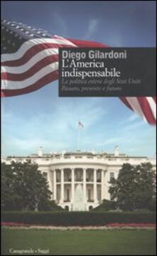 Librisulladiversita.it L' America indispensabile. La politica estera degli Stati Uniti. Passato, presente e futuro Image